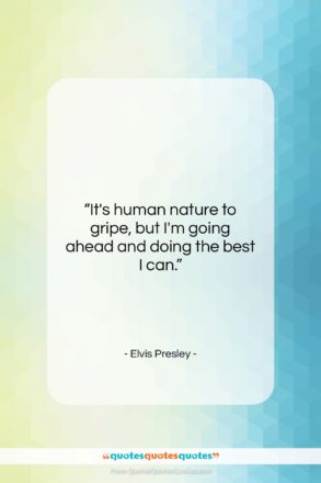 """Elvis Presley quote: """"It's human nature to gripe, but I'm…""""- at QuotesQuotesQuotes.com"""