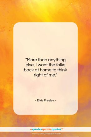 """Elvis Presley quote: """"More than anything else, I want the…""""- at QuotesQuotesQuotes.com"""
