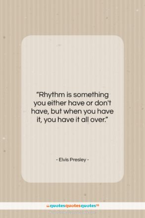"""Elvis Presley quote: """"Rhythm is something you either have or…""""- at QuotesQuotesQuotes.com"""