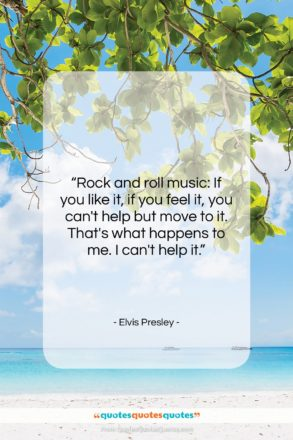 """Elvis Presley quote: """"Rock and roll music: If you like…""""- at QuotesQuotesQuotes.com"""