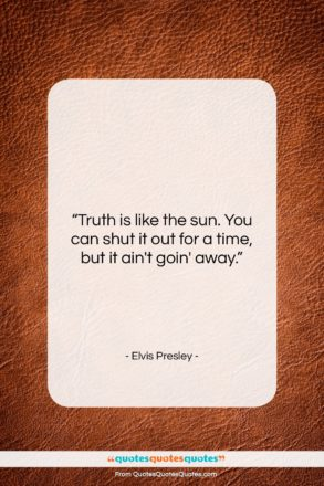 """Elvis Presley quote: """"Truth is like the sun. You can…""""- at QuotesQuotesQuotes.com"""