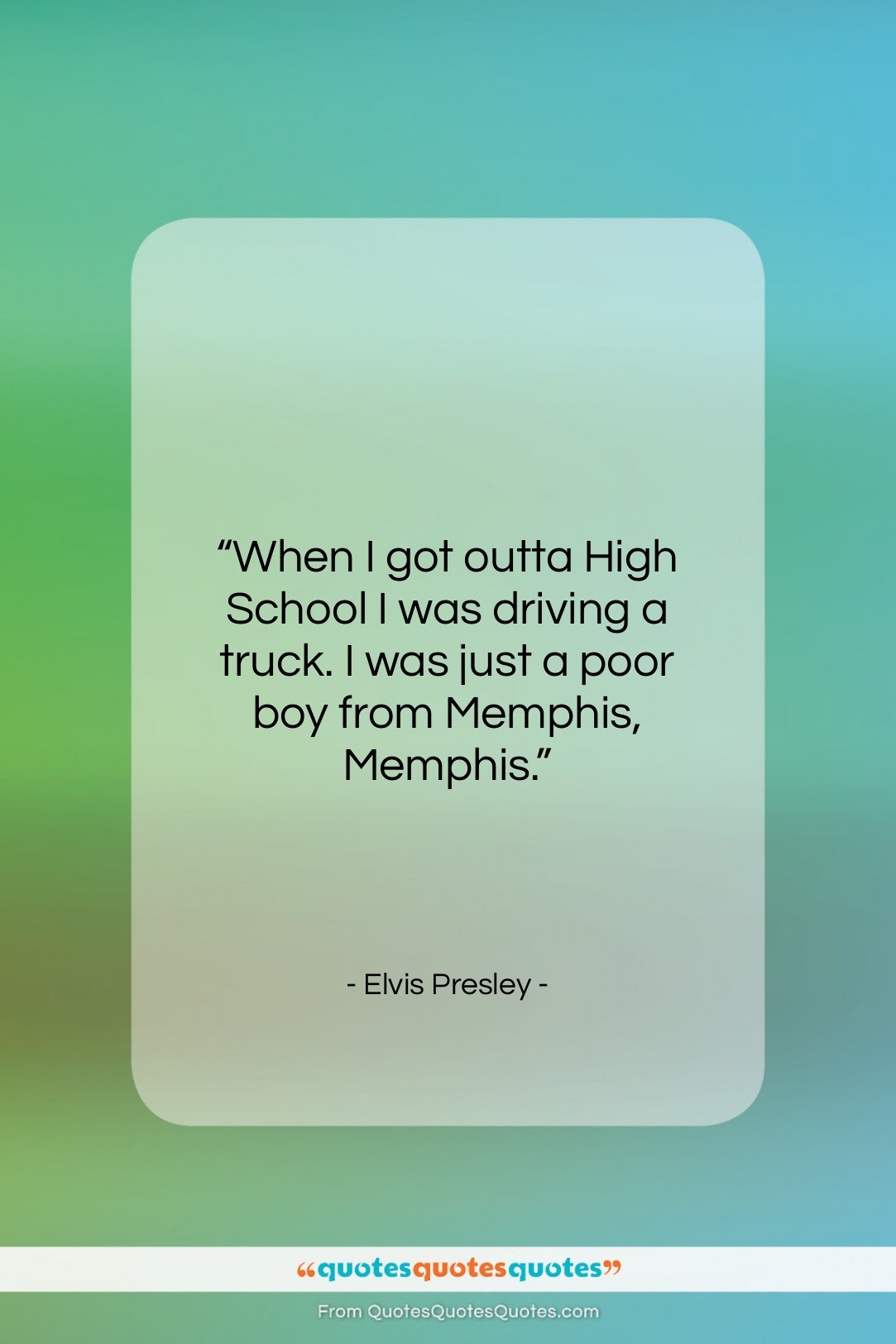"""Elvis Presley quote: """"When I got outta High School I…""""- at QuotesQuotesQuotes.com"""