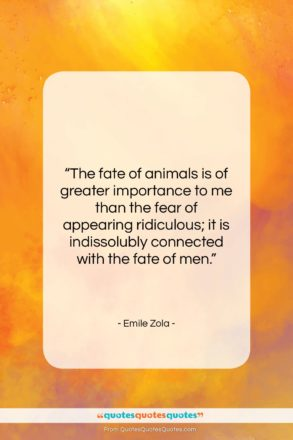 """Emile Zola quote: """"The fate of animals is of greater…""""- at QuotesQuotesQuotes.com"""