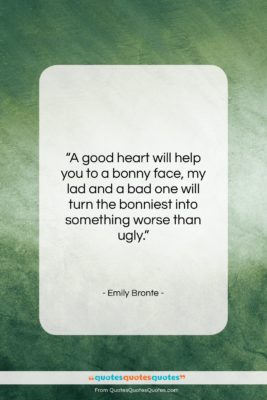 """Emily Bronte quote: """"A good heart will help you to…""""- at QuotesQuotesQuotes.com"""