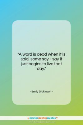 """Emily Dickinson quote: """"A word is dead when it is…""""- at QuotesQuotesQuotes.com"""