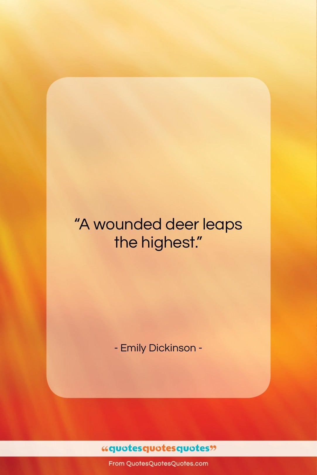 """Emily Dickinson quote: """"A wounded deer leaps the highest….""""- at QuotesQuotesQuotes.com"""