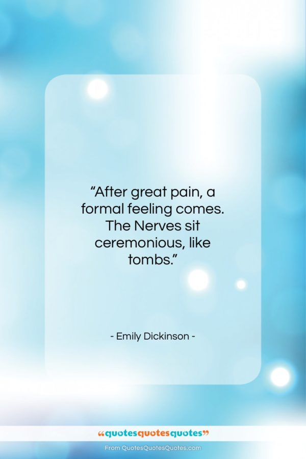 """Emily Dickinson quote: """"After great pain, a formal feeling comes…""""- at QuotesQuotesQuotes.com"""