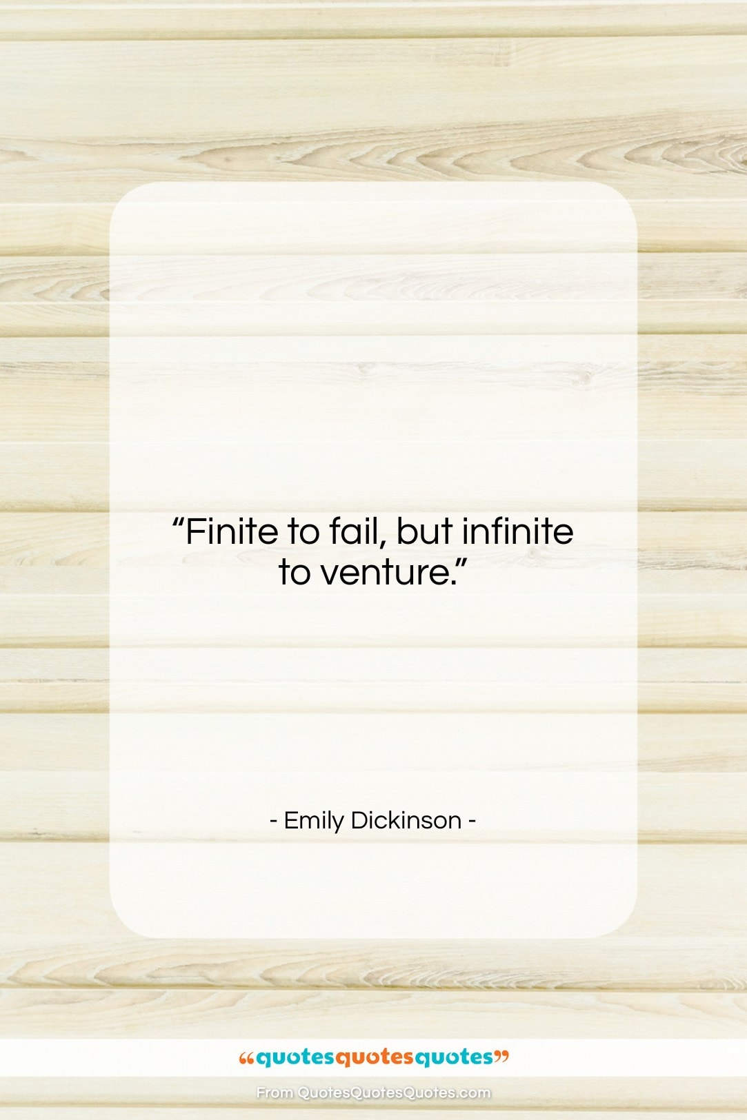 """Emily Dickinson quote: """"Finite to fail, but infinite to venture….""""- at QuotesQuotesQuotes.com"""