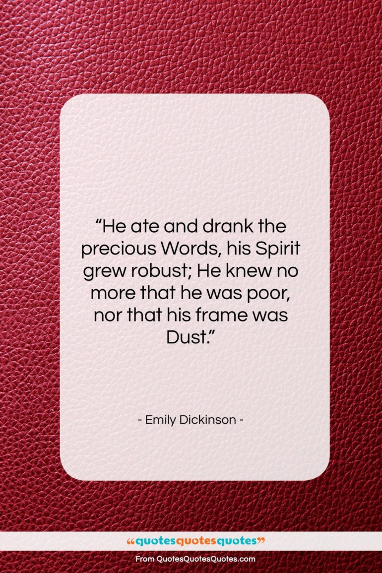 """Emily Dickinson quote: """"He ate and drank the precious Words,…""""- at QuotesQuotesQuotes.com"""
