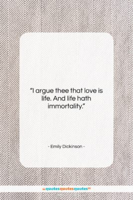 "Emily Dickinson quote: ""I argue thee that love is life….""- at QuotesQuotesQuotes.com"