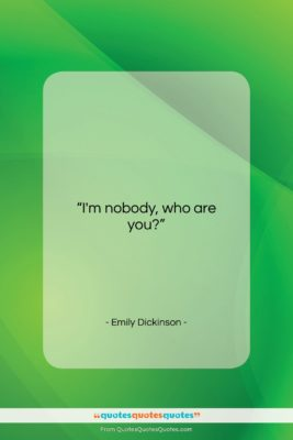 "Emily Dickinson quote: ""I'm nobody, who are you?…""- at QuotesQuotesQuotes.com"