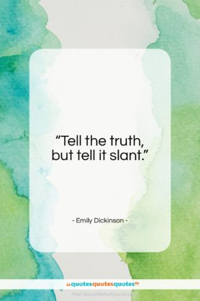 """Emily Dickinson quote: """"Tell the truth, but tell it slant…""""- at QuotesQuotesQuotes.com"""