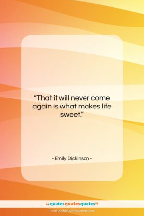 """Emily Dickinson quote: """"That it will never come again is…""""- at QuotesQuotesQuotes.com"""