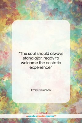 """Emily Dickinson quote: """"The soul should always stand ajar, ready…""""- at QuotesQuotesQuotes.com"""