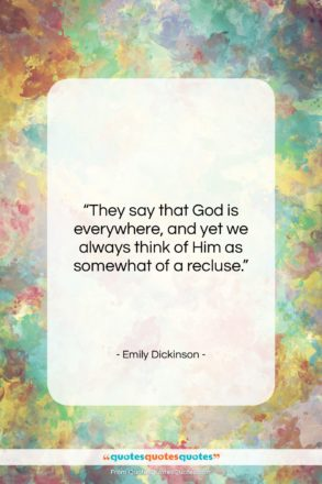 """Emily Dickinson quote: """"They say that God is everywhere, and…""""- at QuotesQuotesQuotes.com"""