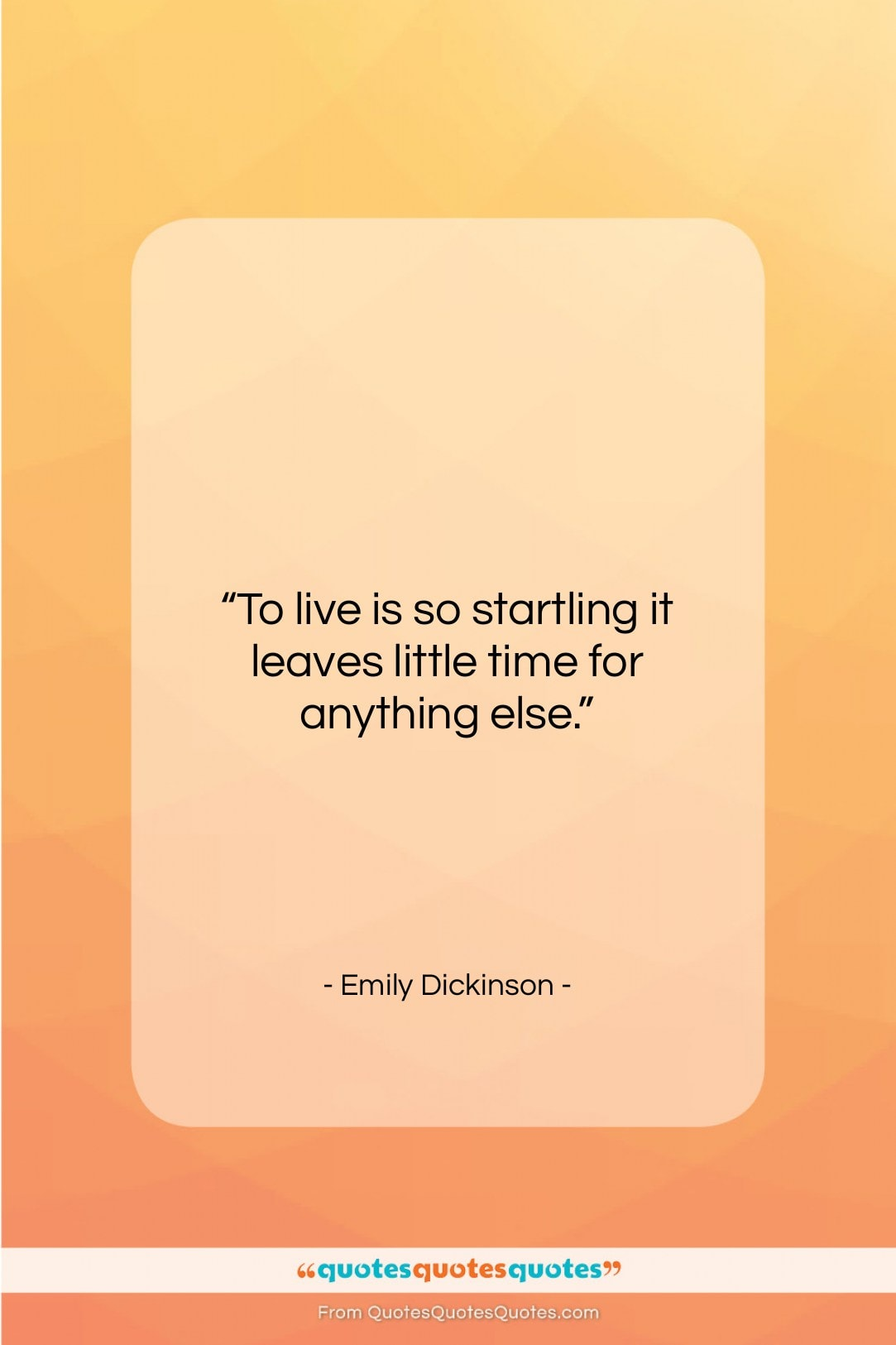 """Emily Dickinson quote: """"To live is so startling it leaves…""""- at QuotesQuotesQuotes.com"""