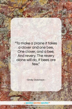 """Emily Dickinson quote: """"To make a prairie it takes a…""""- at QuotesQuotesQuotes.com"""