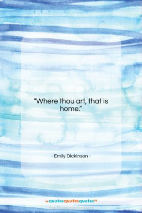 """Emily Dickinson quote: """"Where thou art, that is home….""""- at QuotesQuotesQuotes.com"""
