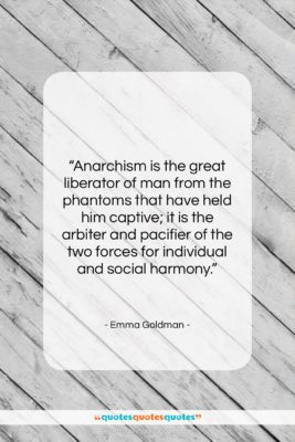"""Emma Goldman quote: """"Anarchism is the great liberator of man…""""- at QuotesQuotesQuotes.com"""