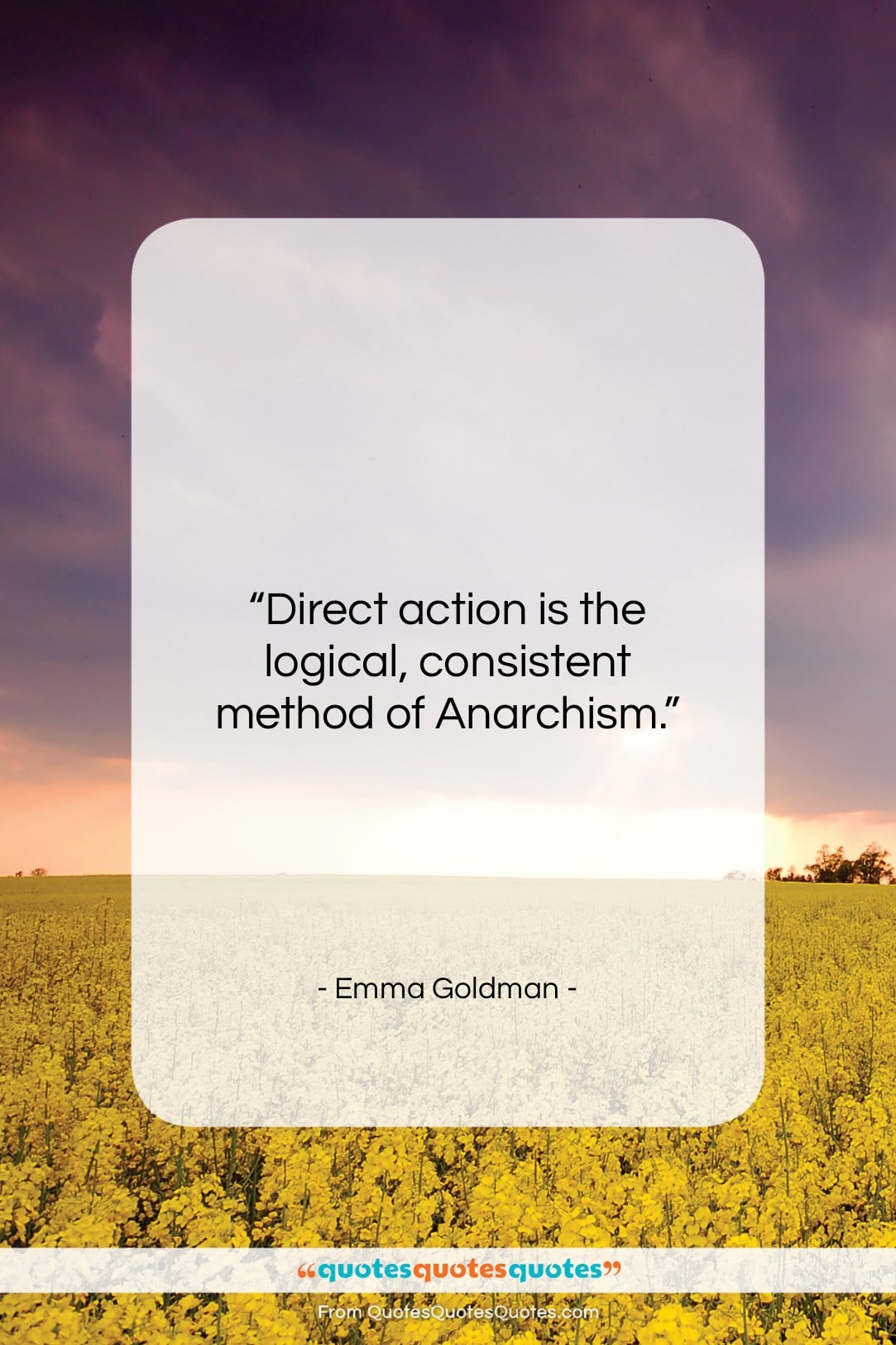 """Emma Goldman quote: """"Direct action is the logical, consistent method…""""- at QuotesQuotesQuotes.com"""