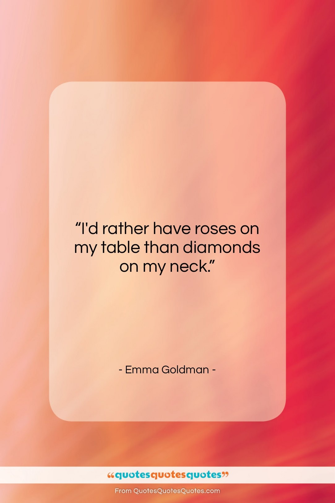 """Emma Goldman quote: """"I'd rather have roses on my table…""""- at QuotesQuotesQuotes.com"""