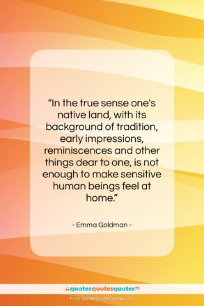 """Emma Goldman quote: """"In the true sense one's native land,…""""- at QuotesQuotesQuotes.com"""