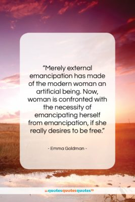 """Emma Goldman quote: """"Merely external emancipation has made of the…""""- at QuotesQuotesQuotes.com"""
