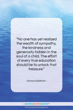 """Emma Goldman quote: """"No one has yet realized the wealth…""""- at QuotesQuotesQuotes.com"""