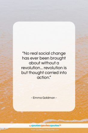 """Emma Goldman quote: """"No real social change has ever been…""""- at QuotesQuotesQuotes.com"""