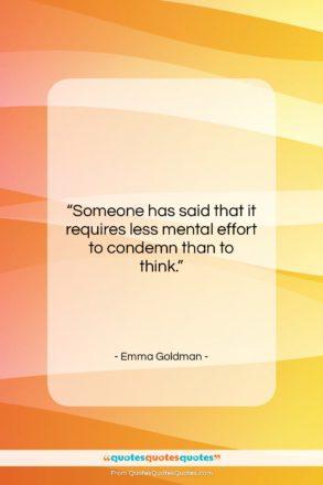 "Emma Goldman quote: ""Someone has said that it requires less…""- at QuotesQuotesQuotes.com"