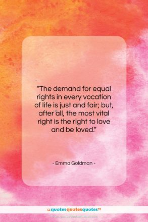 """Emma Goldman quote: """"The demand for equal rights in every…""""- at QuotesQuotesQuotes.com"""