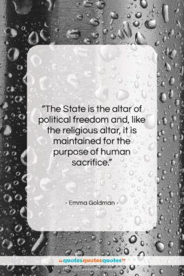 """Emma Goldman quote: """"The State is the altar of political…""""- at QuotesQuotesQuotes.com"""