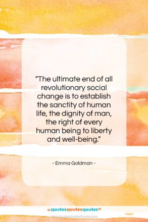 """Emma Goldman quote: """"The ultimate end of all revolutionary social…""""- at QuotesQuotesQuotes.com"""