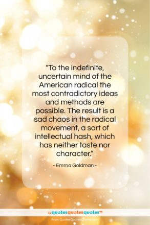 """Emma Goldman quote: """"To the indefinite, uncertain mind of the…""""- at QuotesQuotesQuotes.com"""