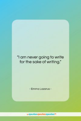 "Emma Lazarus quote: ""I am never going to write for…""- at QuotesQuotesQuotes.com"