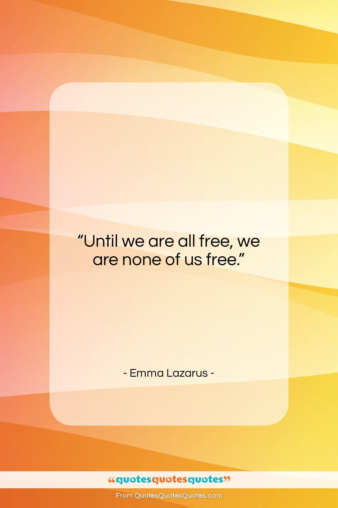 """Emma Lazarus quote: """"Until we are all free, we are…""""- at QuotesQuotesQuotes.com"""