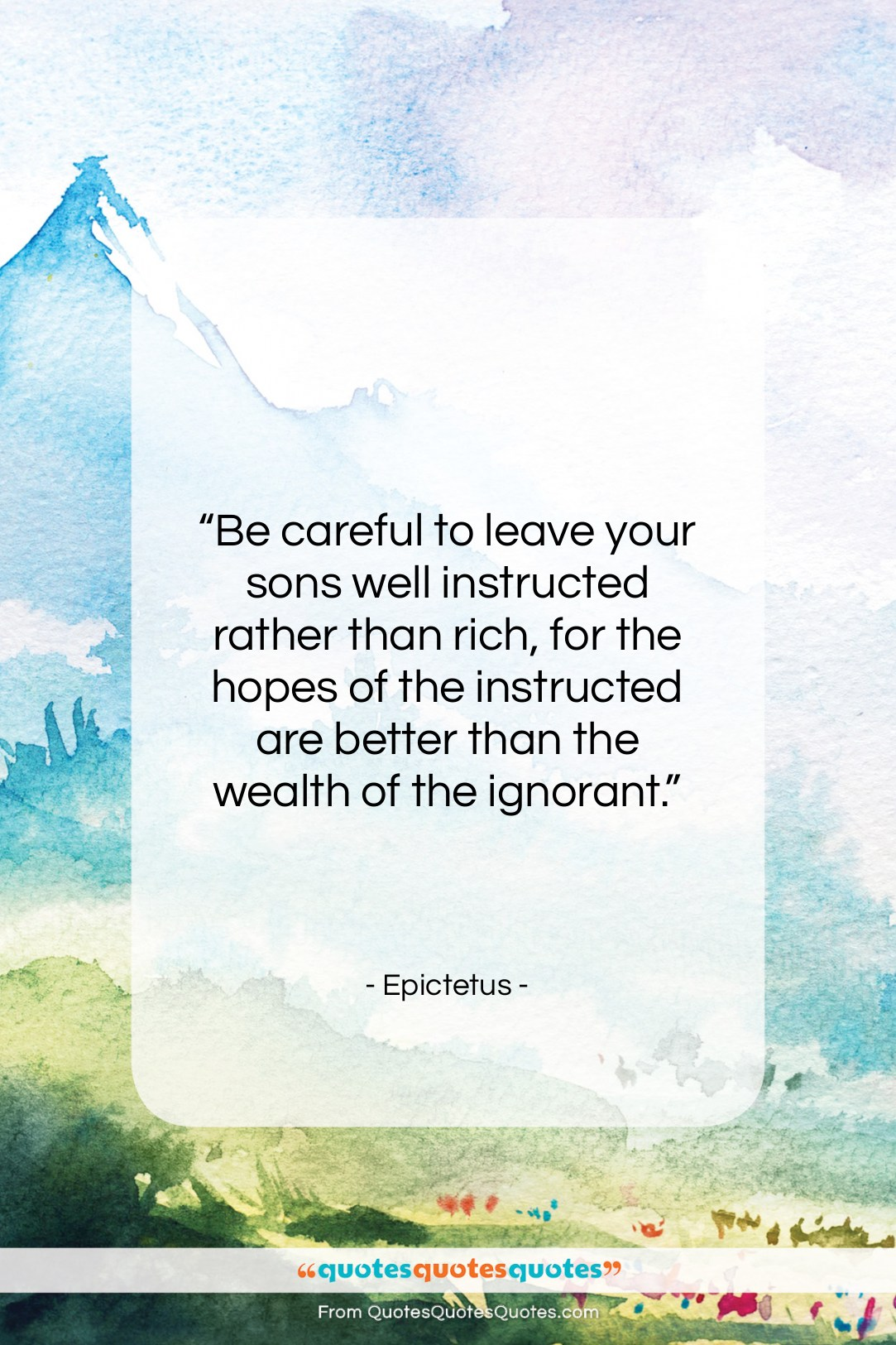 """Epictetus quote: """"Be careful to leave your sons well…""""- at QuotesQuotesQuotes.com"""