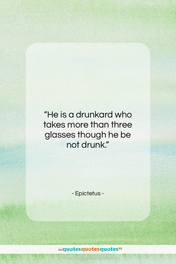 """Epictetus quote: """"He is a drunkard who takes more…""""- at QuotesQuotesQuotes.com"""