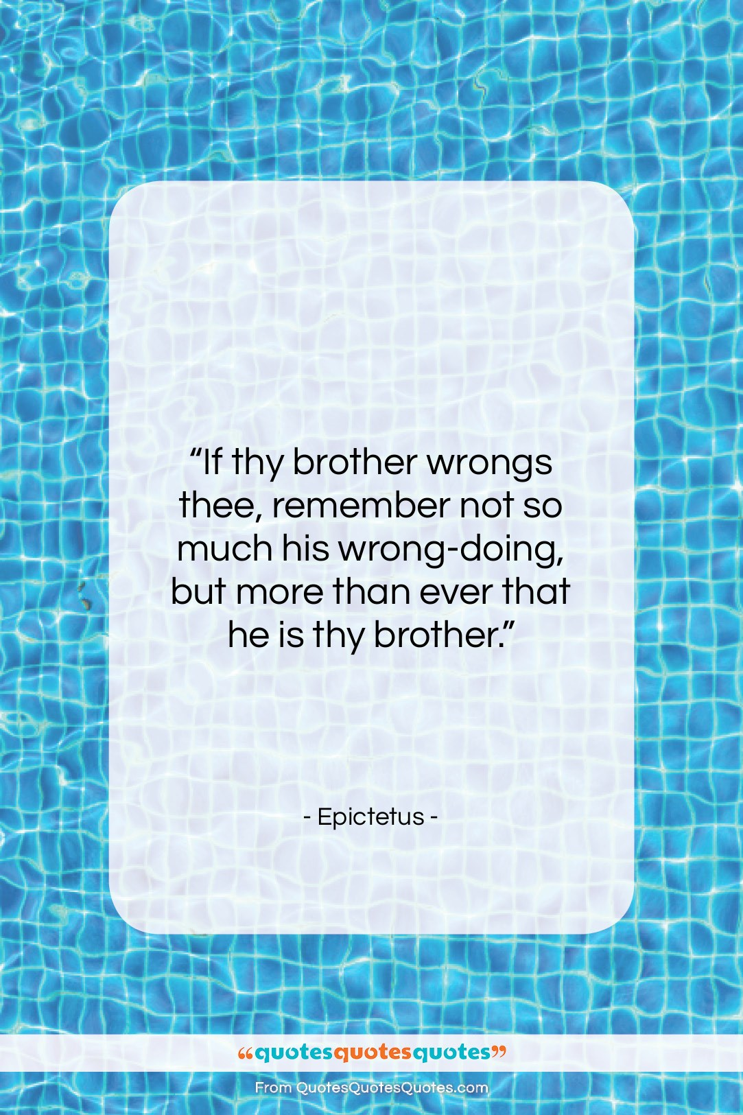 """Epictetus quote: """"If thy brother wrongs thee, remember not…""""- at QuotesQuotesQuotes.com"""