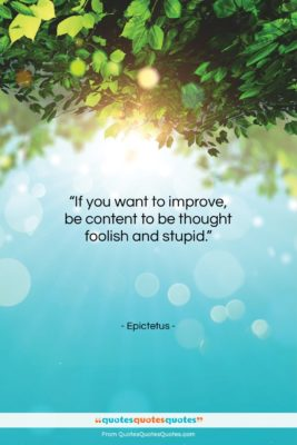 """Epictetus quote: """"If you want to improve, be content…""""- at QuotesQuotesQuotes.com"""