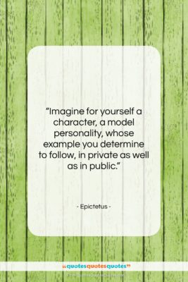 """Epictetus quote: """"Imagine for yourself a character, a model…""""- at QuotesQuotesQuotes.com"""