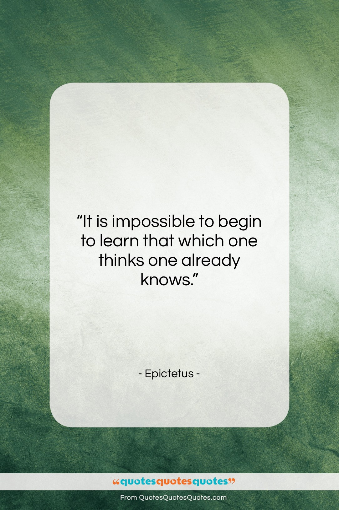 """Epictetus quote: """"It is impossible to begin to learn…""""- at QuotesQuotesQuotes.com"""