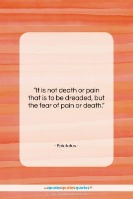 """Epictetus quote: """"It is not death or pain that…""""- at QuotesQuotesQuotes.com"""