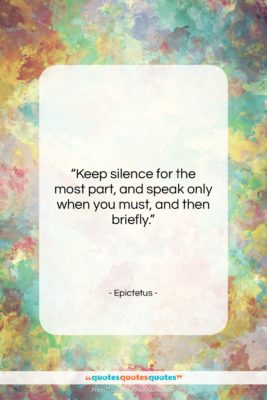 """Epictetus quote: """"Keep silence for the most part, and…""""- at QuotesQuotesQuotes.com"""