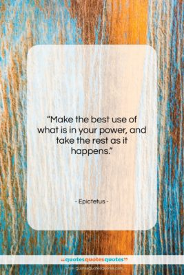 """Epictetus quote: """"Make the best use of what is…""""- at QuotesQuotesQuotes.com"""