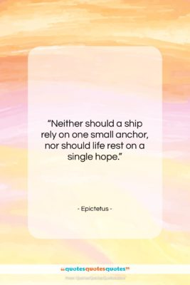 """Epictetus quote: """"Neither should a ship rely on one…""""- at QuotesQuotesQuotes.com"""