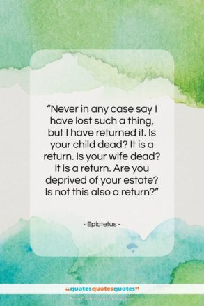 """Epictetus quote: """"Never in any case say I have…""""- at QuotesQuotesQuotes.com"""