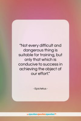 """Epictetus quote: """"Not every difficult and dangerous thing is…""""- at QuotesQuotesQuotes.com"""