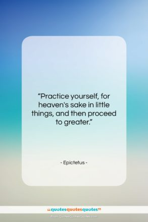 """Epictetus quote: """"Practice yourself, for heaven's sake in little…""""- at QuotesQuotesQuotes.com"""