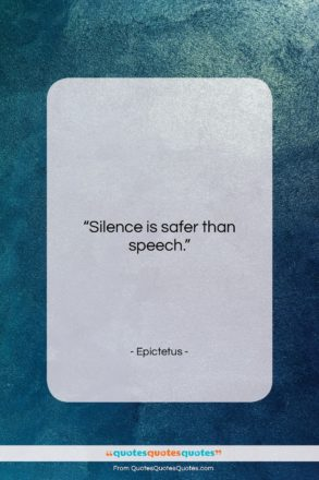 """Epictetus quote: """"Silence is safer than speech….""""- at QuotesQuotesQuotes.com"""